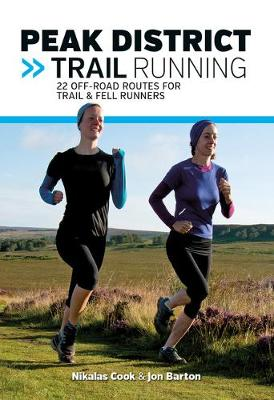 Peak District Trail Running: 22 off-road routes for trail & fell runners - Trail Running (Paperback)