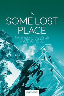 In Some Lost Place: The first ascent of Nanga Parbat's Mazeno Ridge (Hardback)