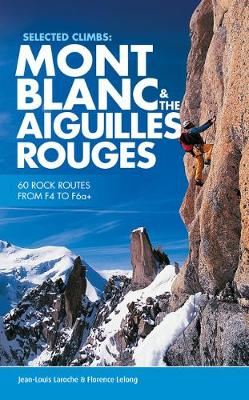 Selected Climbs: Mont Blanc & the Aiguilles Rouges: 60 Rock Routes from F4 to F6a+ (Paperback)