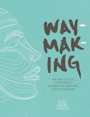 Waymaking: An anthology of women's adventure writing, poetry and art (Paperback)