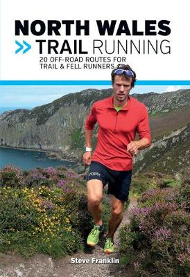North Wales Trail Running: 20 off-road routes for trail & fell runners - VP Trail Running Guidebooks 3 (Paperback)