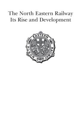 The North Eastern Railway: It's Rise and Development (Paperback)