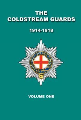 The Coldstream Guards 1914 - 1918: Volume 1 (Paperback)