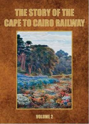 The Story of the Cape to Cairo Railway and River Route - The Story of the Cape to Cairo Railway and River Route (Paperback)