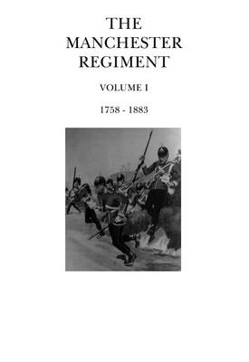 The Manchester Regiment 1758 - 1883: Volume 1 (Paperback)