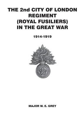 The 2nd City of London Regiment [Royal Fusiliers] in the Great War 1914-1918 (Paperback)