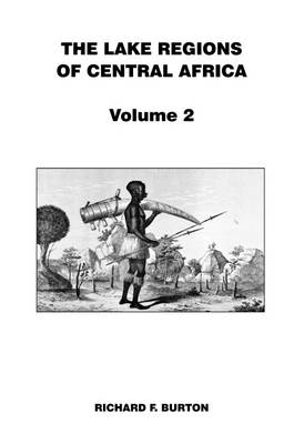The Lake Regions of Central Africa: Volume 2 (Paperback)