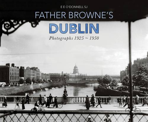 Father Browne's Dublin: Photographs 1925-1950 (Paperback)