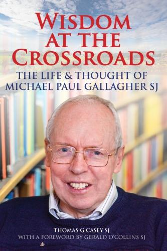 Wisdom at the Crossroads: The Life and Thought of Michael Paul Gallagher SJ (Paperback)