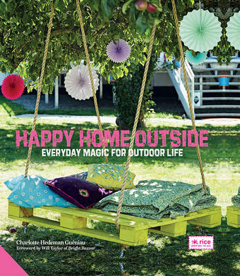 Happy Home Outside: Everyday Magic for Outdoor Life (Hardback)