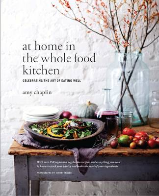 At Home in the Whole Food Kitchen: Celebrating the Art of Eating Well (Hardback)