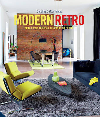 Modern Retro: From Rustic to Urban, Classic to Colourful (Hardback)