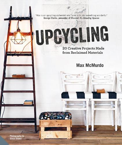 Upcycling: 20 Creative Projects Made from Reclaimed Materials (Hardback)