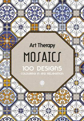 Art Therapy: Mosaics: 100 Designs Colouring in and Relaxation (Hardback)