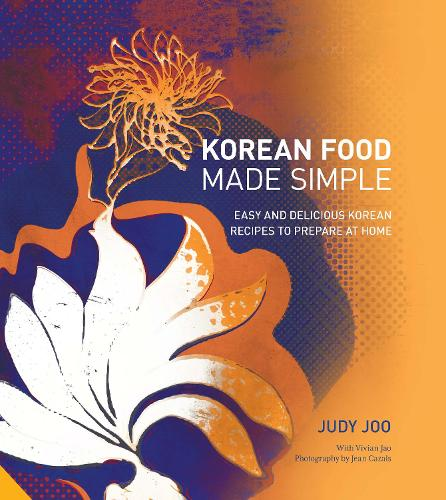 Korean Food Made Simple: Easy and Delicious Korean Recipes to Prepare at Home (Hardback)
