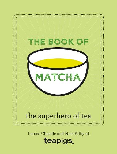The Book of Matcha: A Superhero Tea - What It Is, How to Drink It, Recipes and Lots More (Hardback)