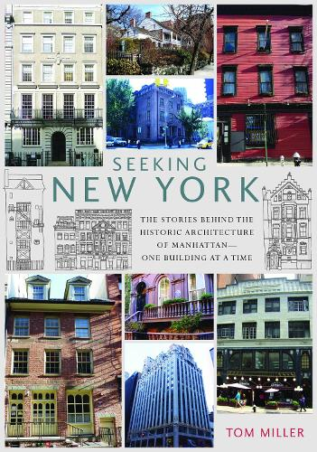 Cover Seeking New York: The Stories Behind the Historic Architecture of Manhattan - One Building at a Time