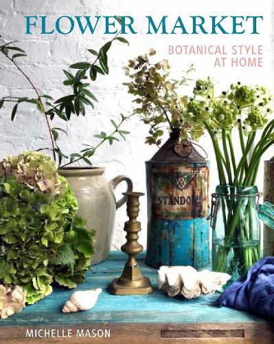 Flower Market: Botanical Style at Home (Hardback)