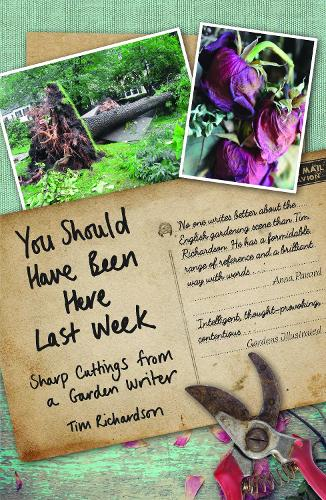 You Should Have Been Here Last Week: Sharp Cuttings from a Garden Writer (Hardback)