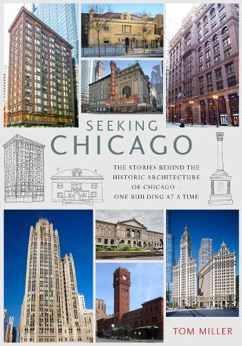 Seeking Chicago: The Stories Behind the Architecture of the Windy City - One Building at a Time (Paperback)