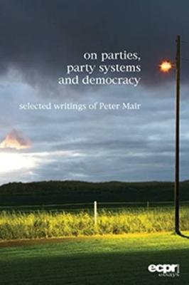 On Parties, Party Systems and Democracy: Selected writings of Peter Mair (Paperback)