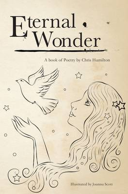 Eternal Wonder: A Book of Poetry by Chris Hamilton (Paperback)