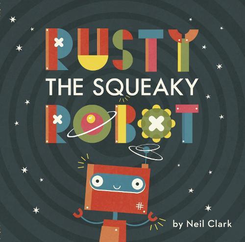 Rusty The Squeaky Robot (Hardback)
