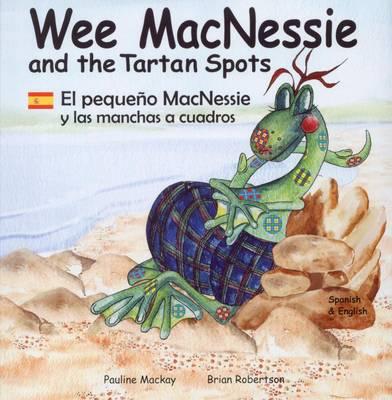 Wee MacNessie and the Tartan Spots: El Pequeno MacNessie y Las Manchas a Cuadros - Wee MacNessie (Paperback)