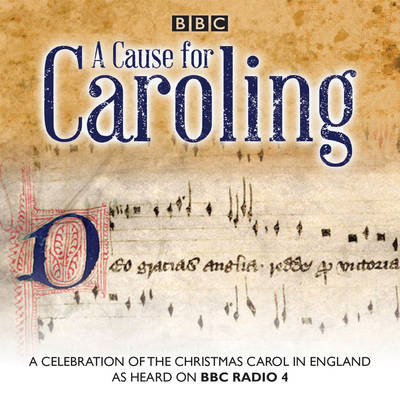 A Cause for Caroling: A celebration of the Christmas carol in Britain (CD-Audio)