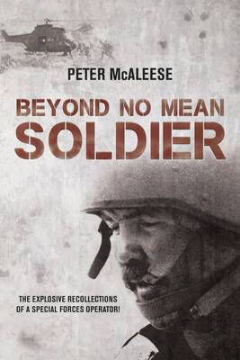 Beyond No Mean Soldier: The Explosive Recollections of a Former Special Forces Operator (Paperback)