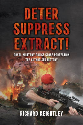 Deter Suppress Extract!: Royal Military Police Close Protection, the Authorised History (Paperback)