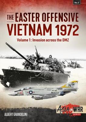 The Easter Offensive - Vietnam 1972 Voume 1: Volume 1: Invasion Across the DMZ - Asia@War (Paperback)