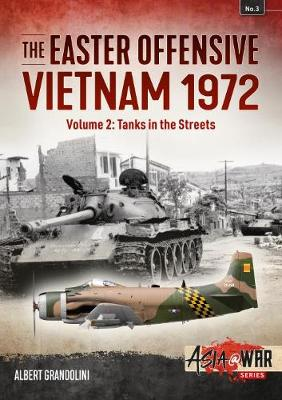 The Easter Offensive - Vietnam 1972 Volume 2: Volume 2: Tanks in the Streets - Asia@War (Paperback)
