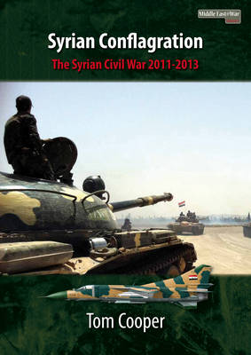 Syrian Conflagration: The Syrian Civil War, 2011-2013 - Middle East@War (Paperback)