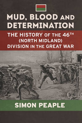 Mud, Blood and Determination: The History of the 46th (North Midland) Division in the Great War - Wolverhampton Military Studies (Hardback)