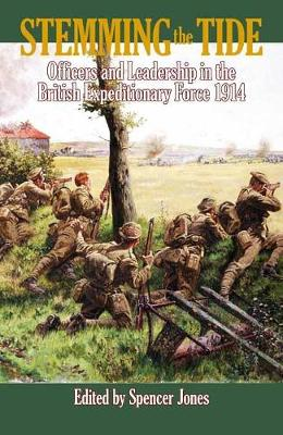 Stemming the Tide: Officers and Leadership in the British Expeditionary Force 1914 - Wolverhampton Military Studies (Paperback)
