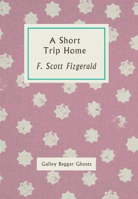 A Short Trip Home: Galley Beggar Ghosts (Paperback)