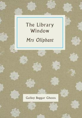 The Library Window: Galley Beggar Ghosts (Paperback)
