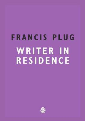 Francis Plug: Writer In Residence (Paperback)