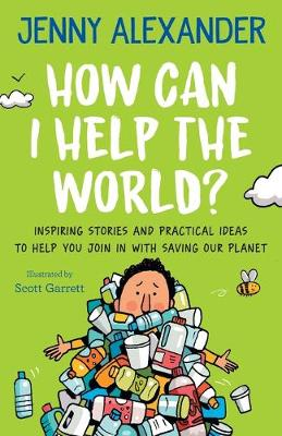 How Can I Help the World?: Inspiring stories and practical ideas to help you join in with saving our planet (Paperback)