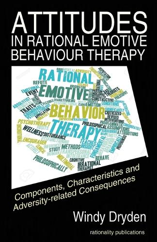 Attitudes in Rational Emotive Behaviour Therapy (Rebt): Components, Characteristics and Adversity-Related Consequences (Paperback)