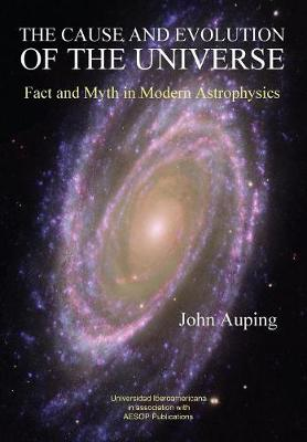 The Cause and Evolution of the Universe: Fact and Myth in Modern Astrophysics (Paperback)