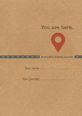 You are Here: A Mindful Travel Journal (Paperback)