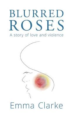 Blurred Roses: A story of love and violence (Paperback)