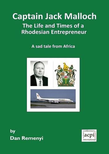 Captain Jack Malloch the Life and Times of a Rhodesian Entrepreneur: A Sad Tale from Africa (Paperback)