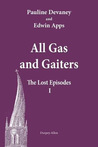 All Gas and Gaiters: The Lost Episodes 1 2015 - All Gas and Gaiters (Paperback)