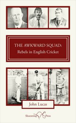 The Awkward Squad: Rebels in English Cricket (Paperback)