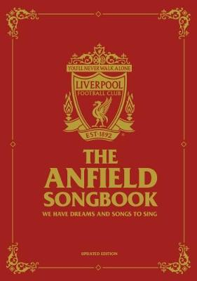The Anfield Songbook: We Have Dreams And Songs To Sing - Updated Edition (Hardback)
