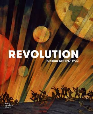 Revolution: Russian Art 1917-1932 (Hardback)