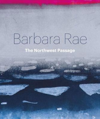 Barbara Rae: Northwest Passage (Hardback)